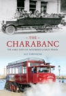 The Charabanc : The Early Days of Motorised Coach Travel - Book