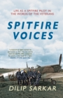 Spitfire Voices : Life as a Spitfire Pilot in the Words of the Veterans - Book