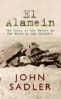 El Alamein : The Story of the Battle in the Words of the Soldiers - eBook