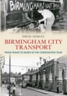 Birmingham City Transport : From Trams to Buses in the Coronation Year - Book