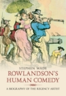 Rowlandson's Human Comedy : A Biography of the Regency Artist - eBook