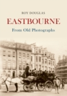 Eastbourne From Old Photographs - Book
