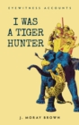 Eyewitness Accounts I Was a Tiger Hunter - Book