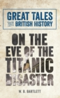 Great Tales from British History: On the Eve of the Titanic Disaster - eBook