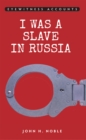 Eyewitness Accounts I was a Slave in Russia - eBook