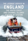The Lifeboat Service in England: The South Coast and Channel Islands : Station by Station - Book