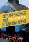 Steam Engines and Steam Railways : A Young Person's Guide - Book
