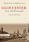 Gloucester From Old Photographs - Book