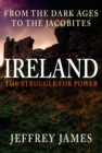 Ireland: The Struggle for Power : From the Dark Ages to the Jacobites - Book