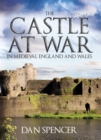 The Castle at War in Medieval England and Wales - Book