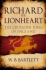 Richard the Lionheart : The Crusader King of England - Book