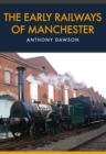 The Early Railways of Manchester - Book