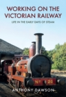 Working on the Victorian Railway : Life in the Early Days of Steam - Book