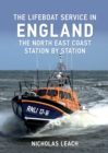 The Lifeboat Service in England: The North East Coast : Station by Station - Book