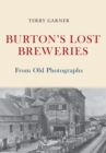 Burton's Lost Breweries From Old Photographs - Book