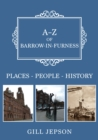 A-Z of Barrow-in-Furness : Places-People-History - Book