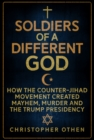 Soldiers of a Different God : How the Counter-Jihad Movement Created Mayhem, Murder and the Trump Presidency - Book