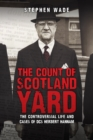 The Count of Scotland Yard : The Controversial Life and Cases of DCS Herbert Hannam - Book