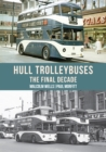 Hull Trolleybuses : The Final Decade - Book