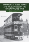 Birmingham Buses, Trams and Trolleybuses in the Second World War - Book