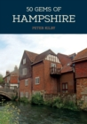 50 Gems of Hampshire : The History & Heritage of the Most Iconic Places - Book