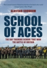 School of Aces : The RAF Training School that Won the Battle of Britain - Book
