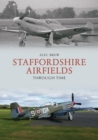 Staffordshire Airfields Through Time - Book