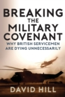 Breaking the Military Covenant : Why British Servicemen Are Dying Unnecessarily - Book