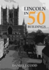 Lincoln in 50 Buildings - Book