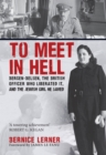 To Meet in Hell : Bergen-Belsen, the British Officer Who Liberated It, and the Jewish Girl He Saved - Book