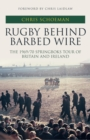 Rugby Behind Barbed Wire : The 1969/70 Springboks Tour of Britain and Ireland - Book