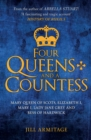 Four Queens and a Countess : Mary Queen of Scots, Elizabeth I, Mary I, Lady Jane Grey and Bess of Hardwick: The Struggle for the Crown - Book