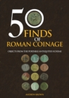 50 Finds of Roman Coinage : Objects from the Portable Antiquities Scheme - Book