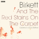 Birkett and The Red Stains On The Carpet : A BBC Radio 4 dramatisation - eAudiobook