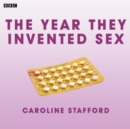 The Year They Invented Sex : (BBC Radio 4 Woman's Hour Drama) - eAudiobook