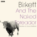 Birkett And The Naked Toreador : A BBC Radio 4 dramatisation - eAudiobook