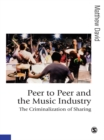 Peer to Peer and the Music Industry : The Criminalization of Sharing - eBook