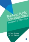 The Next Public Administration : Debates and Dilemmas - Book