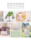 Sustainable Knitting for Beginners and Beyond : 20 Patterns for Environmentally Friendly Knits - Book
