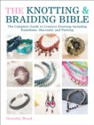 The Knotting & Braiding Bible : The Complete Guide to Creative Knotting Including Kumihimo, Macrame and Plaiting - eBook