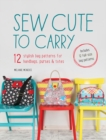 Sew Cute to Carry : 12 Stylish Bag Patterns for Handbags, Purses and Totes - eBook
