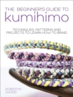 The Beginner's Guide to Kumihimo : Techniques, patterns and projects to learn how to braid - eBook