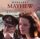 Those In Peril : A dramatic, feel-good and moving WW2 saga, perfect for curling up with - eAudiobook