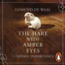 The Hare With Amber Eyes : A Hidden Inheritance - eAudiobook