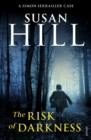 The Risk of Darkness : Simon Serrailler Book 3 - eBook