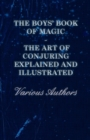 The Boys' Book of Magic: The Art of Conjuring Explained and Illustrated - eBook
