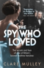 The Spy Who Loved : the secrets and lives of one of Britain's bravest wartime heroines - Book