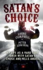 Satan's Choice : My Life as a Hard Core Biker with Satan's Choice and Hells Angels - Book