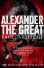 Alexander the Great : The Truth Behind the Myth - Book