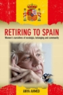 Retiring to Spain : Women's Narratives of Nostalgia, Belonging and Community - Book
